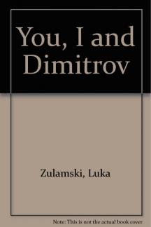 """Книгата """"Ти, аз и Димитров"""" от Лука Зуламски на английски език"""